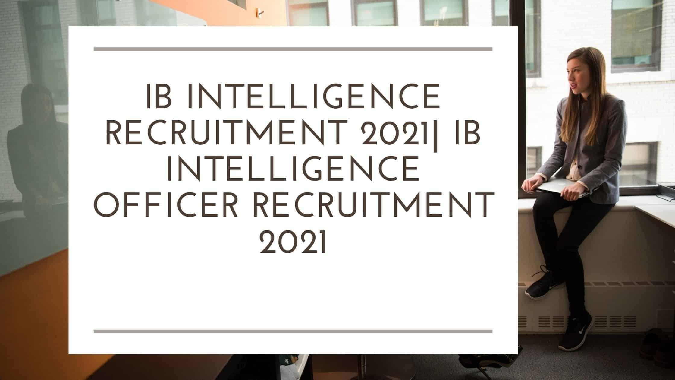 ib intelligence recruitment 2021| ib intelligence officer recruitment 2021